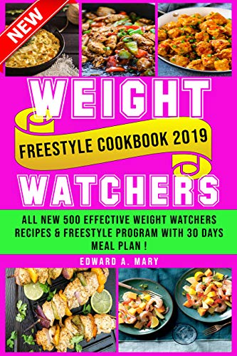 New Wеight Wаtсhеrѕ Freestyle Cookbook 2019: All New 500 Effесtivе Wеight Watchers rесiреѕ & Freestyle Program With 30 Days Meal Plan !