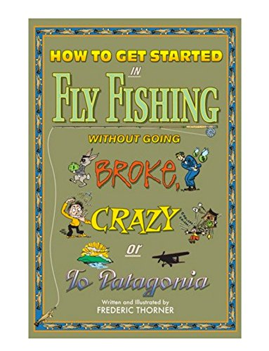 How to get started in fly fishing without going broke, crazy, or to Patagonia