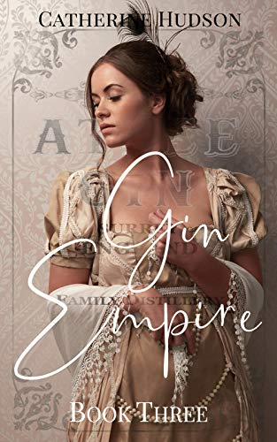 Gin Empire: Book Three: An 18th Century Historical Romance Serial