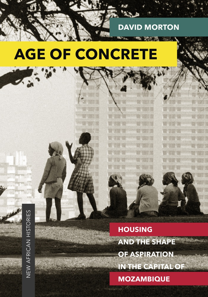 Age of Concrete: Housing and the Shape of Aspiration in the Capital of Mozambique