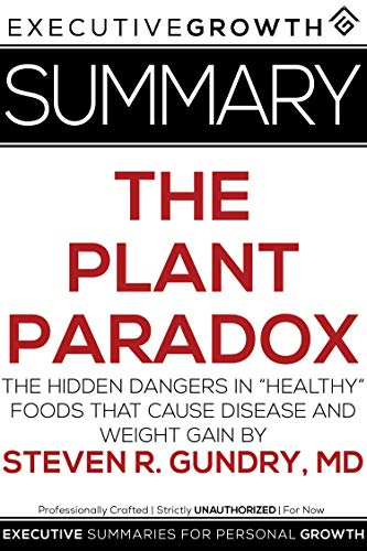 """Summary: The Plant Paradox - The Hidden Dangers in """"Healthy"""" Foods That Cause Disease and Weight Gain by Steven R. Gundry, MD"""
