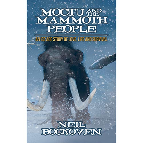 Moctu and the Mammoth People:: An Ice Age Story of Love, Life, and Survival