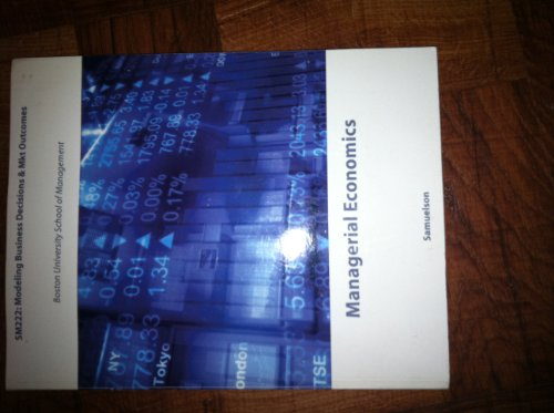 Managerial Economics--Custom Edition for Boston University School of Management, SM222: Modeling Business Decisions & Mkt Outcomes