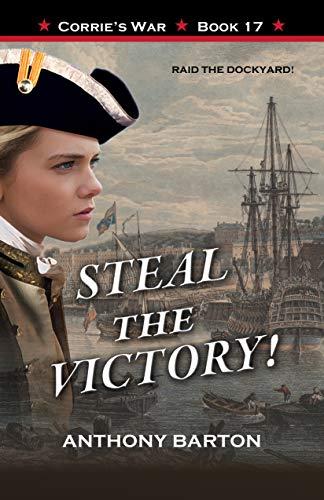 STEAL THE VICTORY!: Raid the Dockyard! (Corrie's War Book 17)