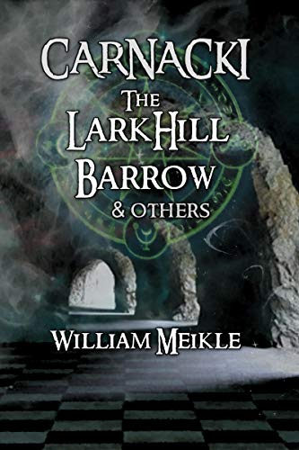 The Larkhill Barrow and others: Three Carnacki: Ghostfinder stories (The William Meikle Chapbook Collection 13)