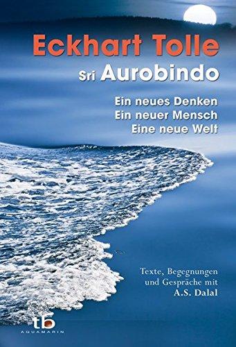 Ein neues Denken - ein neuer Mensch - eine neue Welt: Texte, Begegnungen und Gespräche mit A.S. Dalal (2nd Edition)