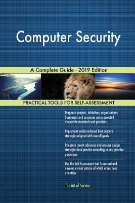 Computer Security A Complete Guide - 2019 Edition
