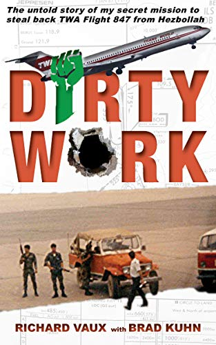 Dirty Work: The untold story of my secret mission to steal back TWA Flight 847 from Hezbollah