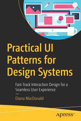 Practical UI Patterns for Design Systems: Fast-Track Interaction Design for a Seamless User Experience