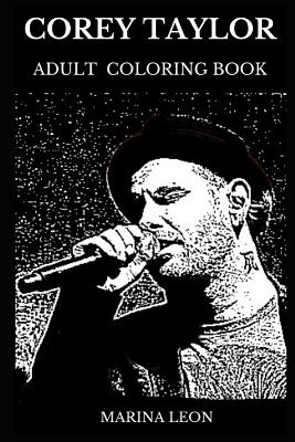 Corey Taylor Adult Coloring Book: Legendary Slipknot Frontman and Famous Mastermind Behind Stone Sour, Grammy Award Winning Artist and Extreme Metal Icon Inspired Adult Coloring Book