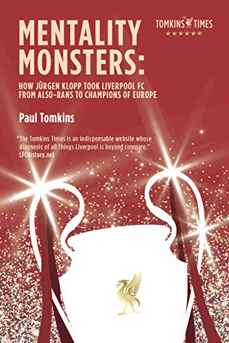 Mentality Monsters: How Jürgen Klopp Took Liverpool FC From Also-Rans To Champions of Europe