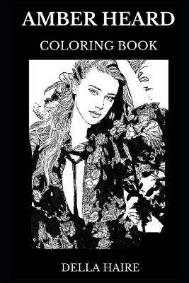 Amber Heard Coloring Book: Legendary Aquaman and the Famous Danish Girl Star, Beautiful Actress and Hollywood Icon Inspired Adult Coloring Book