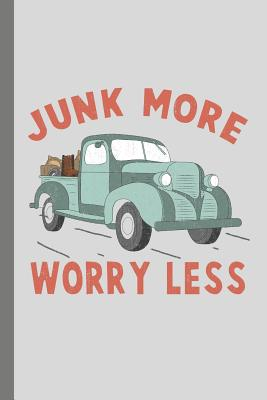 Junk More Worry Less: Journal For Thrifting Junkies Flea Market Hauls Repurposing and DIY Projects or a Place to Journal Your Worries and Focus on Junkin. 6x9 Blink Lined Journal 120 Pages
