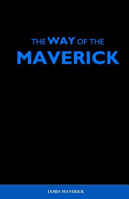 The Way of the Maverick: How to Overcome Any Obstacle. Conquer Yourself. And Reach Your Pinnacle.