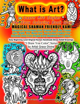 What is Art Learn Art Styles the Easy Coloring Book Way MAGICAL SHAMAN FRIENDLY KAMI Universal Archetypes Bird, Dragon, Cat, Dog, Friend, Lady, Night, Day, Moon, Star, Gecko, Deer, Flower, Tree, Kachina, Food, Fruit, Virgin, Drum, Mandala, Heart...: Le...