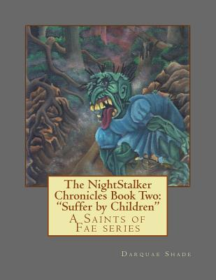 The NightStalker Chronicles Book Two: Suffer by Children: A Saints of Fae series