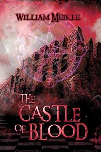 The Castle of Blood: Three Scottish Sword and Sorcery Stories (The William Meikle Chapbook Collection 19)