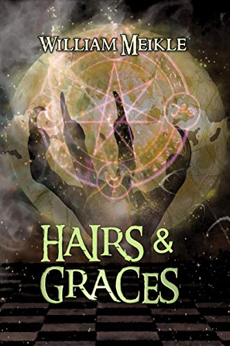 Hairs and Graces: Three Scottish Sword and Sorcery Stories (The William Meikle Chapbook Collection 18)