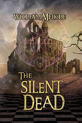 The Silent Dead: Three Scottish Sword and Sorcery Stories (The William Meikle Chapbook Collection 17)