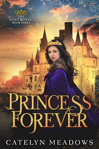 Princess Forever: A Sweet Historical Romance (A Lost Royal Sweet Romance Book 3)
