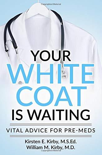 Your White Coat is Waiting: Vital Advice for Pre-Meds