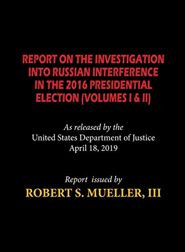 The Mueller Report (Hardcover): Report On The Investigation Into Russian Interference in The 2016 Presidential Election (Volumes I & II)