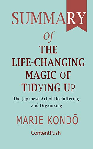 Summary of The Life-Changing Magic of Tidying Up Marie Kondō | The Japanese Art of Decluttering and Organizing