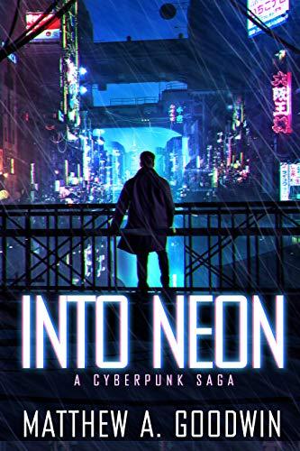 Into Neon (A Cyberpunk Saga #1)