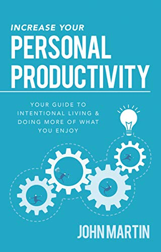 Increase Your Personal Productivity: Your Guide to Intentional Living & Doing More of What You Enjoy