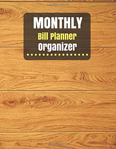 Monthly Bill Planner Organizer: Monthly Bill planner for men With Calendar 2018-2019 ,income list,monthly and weekly expense tracker ,Bill tracker ... Made In USA (bill budget planner) (Volume 3)