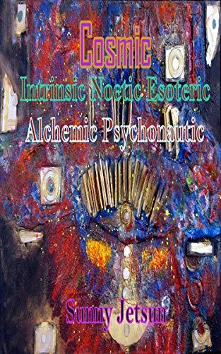 Cosmic Intrinsic Noetic Esoteric Alchemic Psychonautic - Cosmic Art Collection
