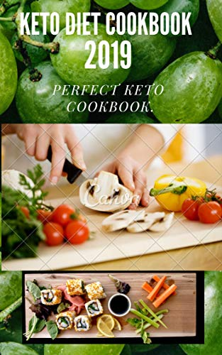 KETO DIET COOKBOOK 2019: THE PERFECT AND COMPLETE KETO COOKBOOK WITH HIGH FAT/LOW CARB DIET PLANS.