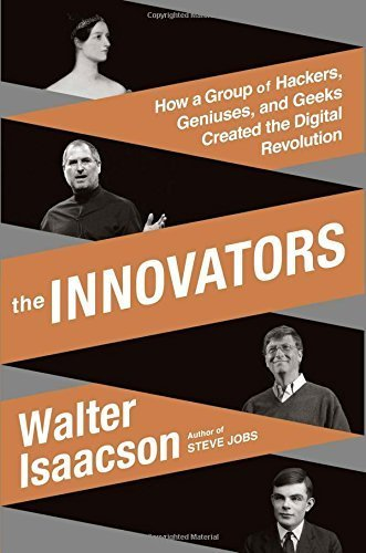 The Innovators: How a Group of Hackers, Geniuses, and Geeks Created the Digital Revolution by Walter Isaacson(2014-10-07)