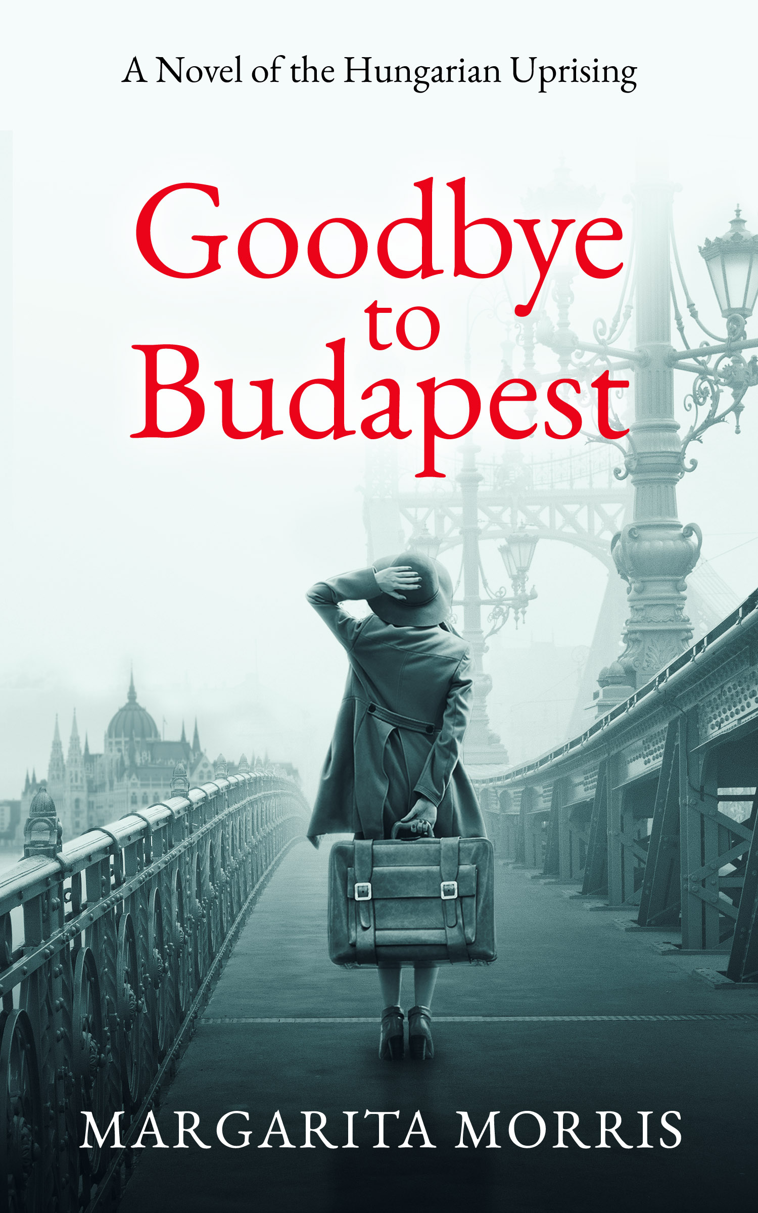 Goodbye to Budapest: A Novel of the Hungarian Uprising