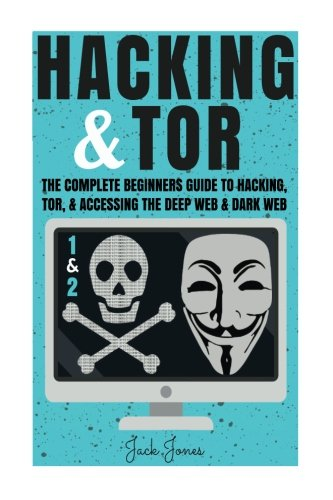 Hacking & Tor: The Complete Beginners Guide To Hacking, Tor, & Accessing The Deep Web & Dark Web