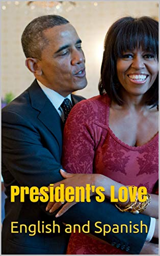 President's Love ( English and Spanish): A Collection of Wisdom on Love