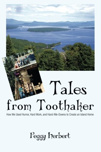 Tales from Toothaker: How We Used Humor, Hard Work and Hand-Me-Downs to Create an Island Life