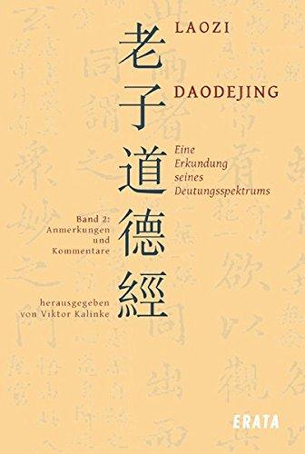 Studien zu Laozi, Daodejing - Bd. 2: Eine Erkundung seines Deutungsspektrums: Anmerkungen und Kommentare