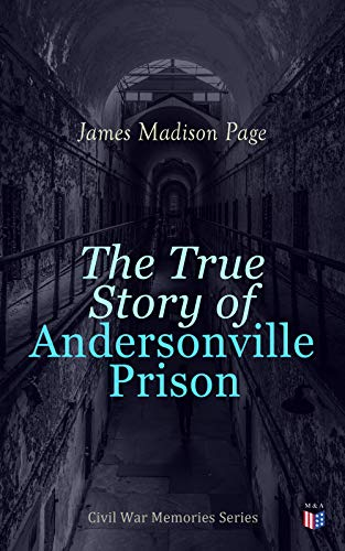 The True Story of Andersonville Prison: Civil War Memories Series