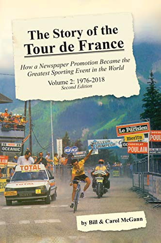 The Story of the Tour de France, Volume 2: 1976–2018: How a Newspaper Promotion Became the Greatest Sporting Event in the World