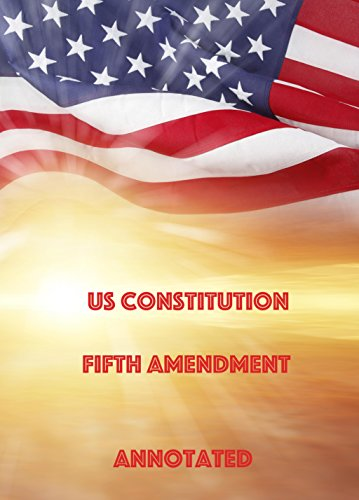 US Constitution Fifth Amendment Annotated