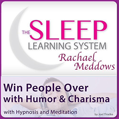 Win People Over with Humor & Charisma with Hypnosis and Meditation