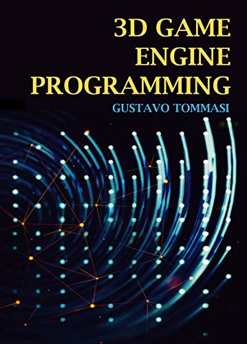 3D Game Engine Programming: The Game Development Quick Start Guide for Beginners (Mathematics for 3D Game Programming and Computer Graphics Book 1)