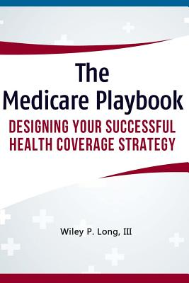 The Medicare Playbook: Designing Your Successful Health Coverage Strategy