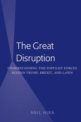 The Great Disruption: Understanding the Populist Forces Behind Trump, Brexit, and Lepen