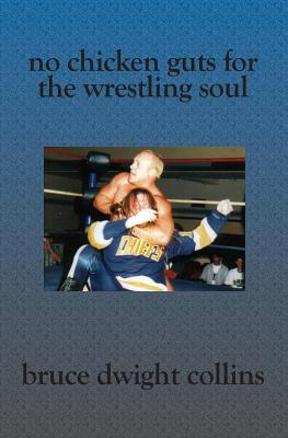 No Chicken Guts For The Wrestling Soul
