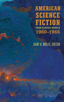 American Science Fiction: Four Classic Novels 1960-1966: The High Crusade / Way Station / Flowers for Algernon / . . . And Call Me Conrad