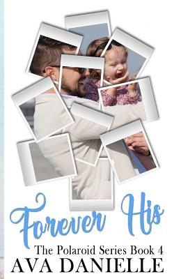 Forever His (The Polaroid Series) Book 4: Limited Edition!