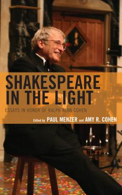 Shakespeare in the Light: Essays in Honor of Ralph Alan Cohen