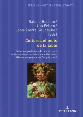 Cultures Et Mots de la Table: Comment Parle-T-On de la Nourriture Et de la Cuisine En Termes Acad�miques, Litt�raires Et Populaires / Argotiques ?